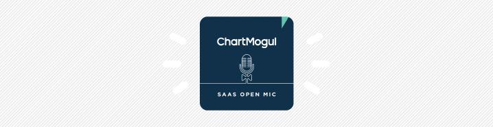 ChartMogul SaaS Open Mic