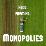 Food, Farming, and Monopolies