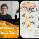 Extinction and Survival Under Capitalism with Anna Tsing
