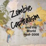 Zombie Capitalism and the World Post-2008 with David McNally
