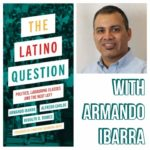 The Latino Question with Armando Ibarra