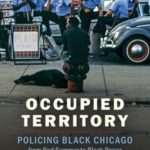 Occupied Territory: Policing Black Chicago with Simon Balto