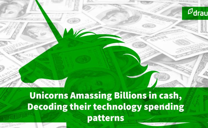 Unicorns Amassing Billions in cash, Decoding their technology spending patterns