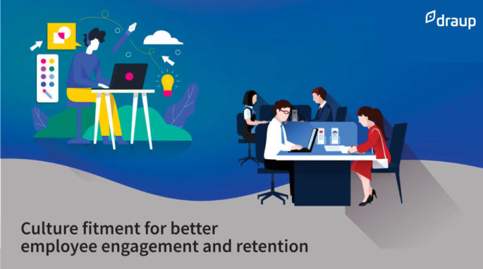 Culture fitment for better employee engagement and retention