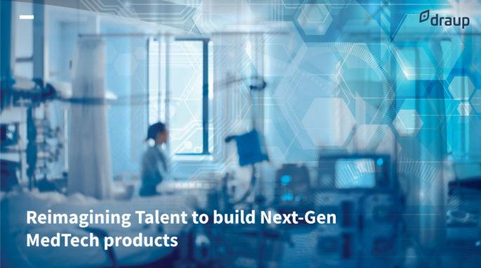 Reimagining Talent to build Next-Gen MedTech products