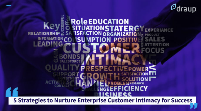 5 Strategies to Nurture Enterprise Customer Intimacy for Success
